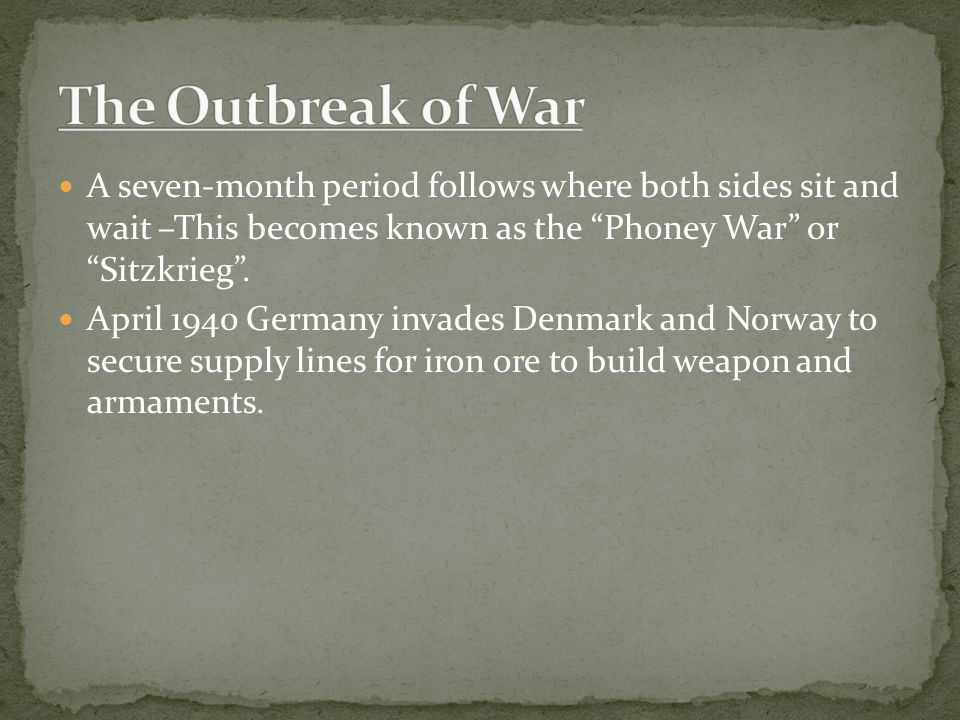 A seven-month period follows where both sides sit and wait –This becomes known as the Phoney War or Sitzkrieg .