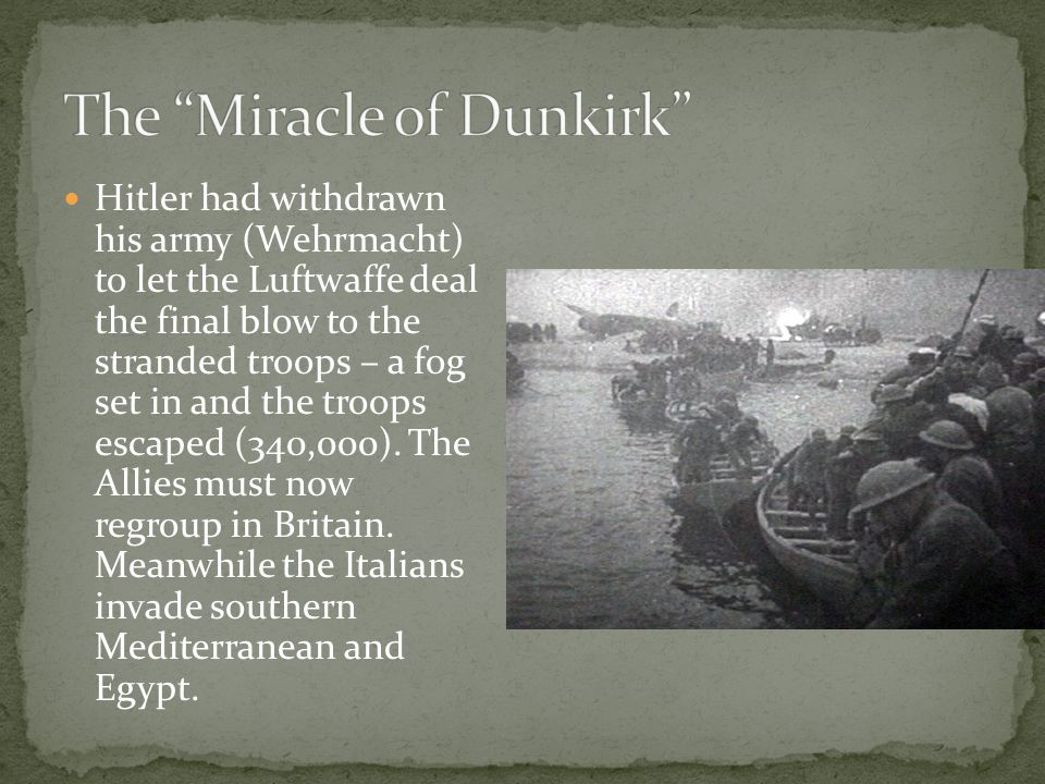 Hitler had withdrawn his army (Wehrmacht) to let the Luftwaffe deal the final blow to the stranded troops – a fog set in and the troops escaped (340,0