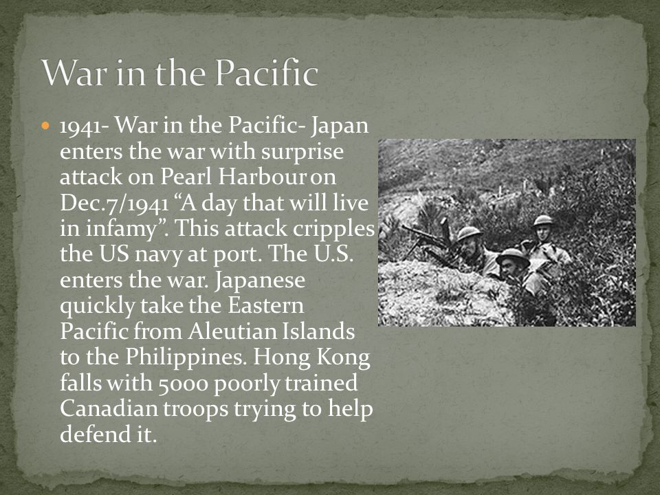 """1941- War in the Pacific- Japan enters the war with surprise attack on Pearl Harbour on Dec.7/1941 """"A day that will live in infamy"""". This attack cripp"""