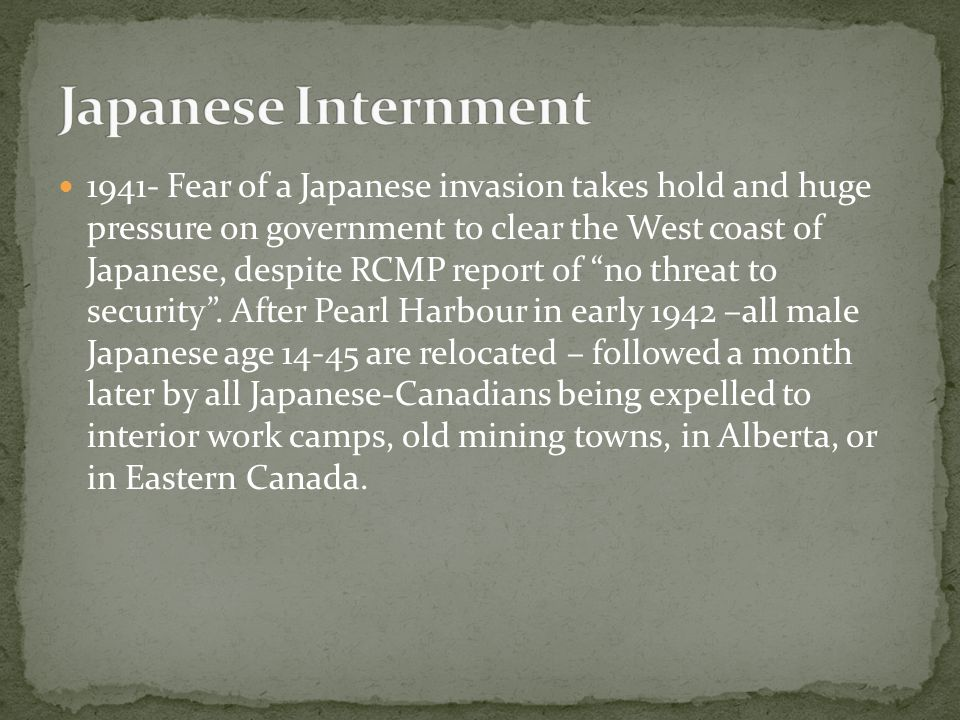 """1941- Fear of a Japanese invasion takes hold and huge pressure on government to clear the West coast of Japanese, despite RCMP report of """"no threat to"""
