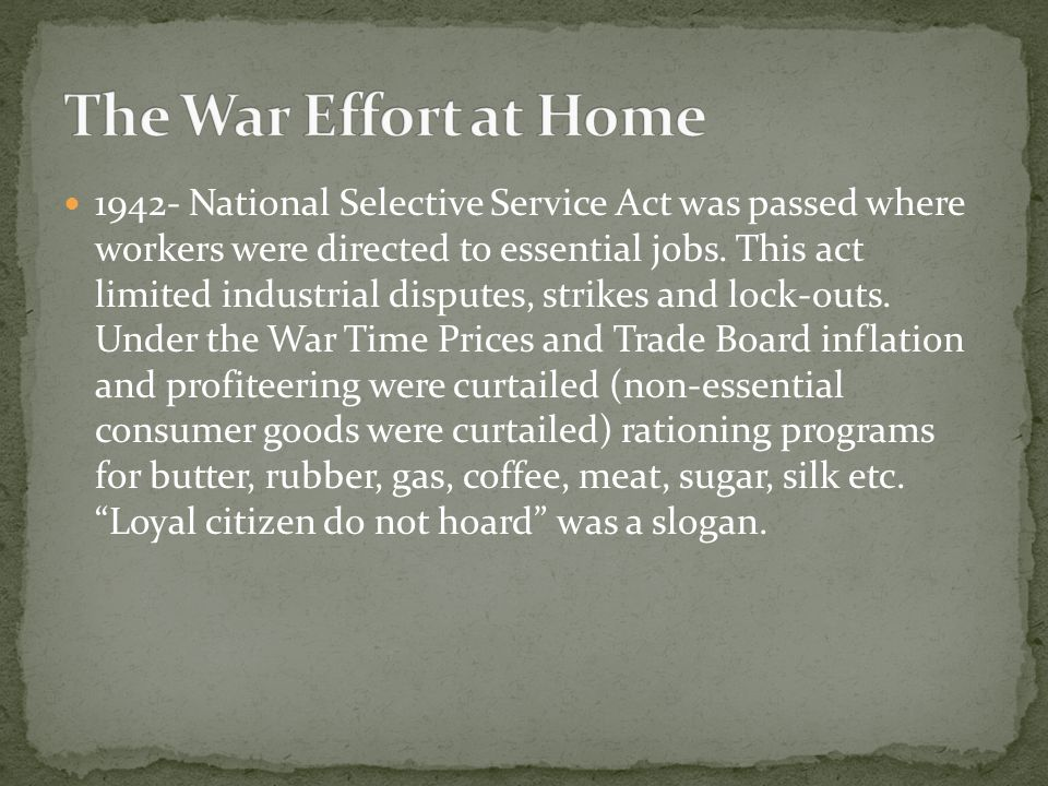 1942- National Selective Service Act was passed where workers were directed to essential jobs. This act limited industrial disputes, strikes and lock-