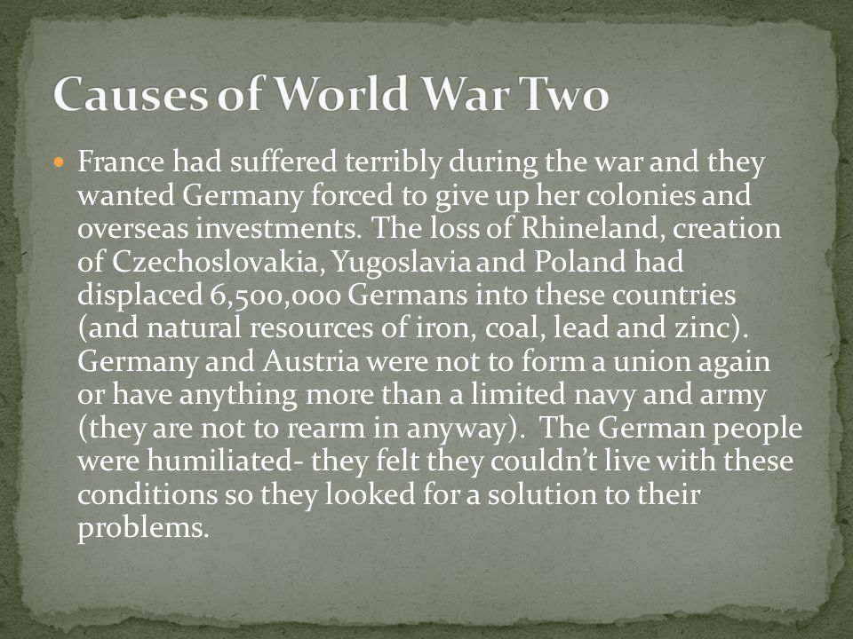 France had suffered terribly during the war and they wanted Germany forced to give up her colonies and overseas investments.
