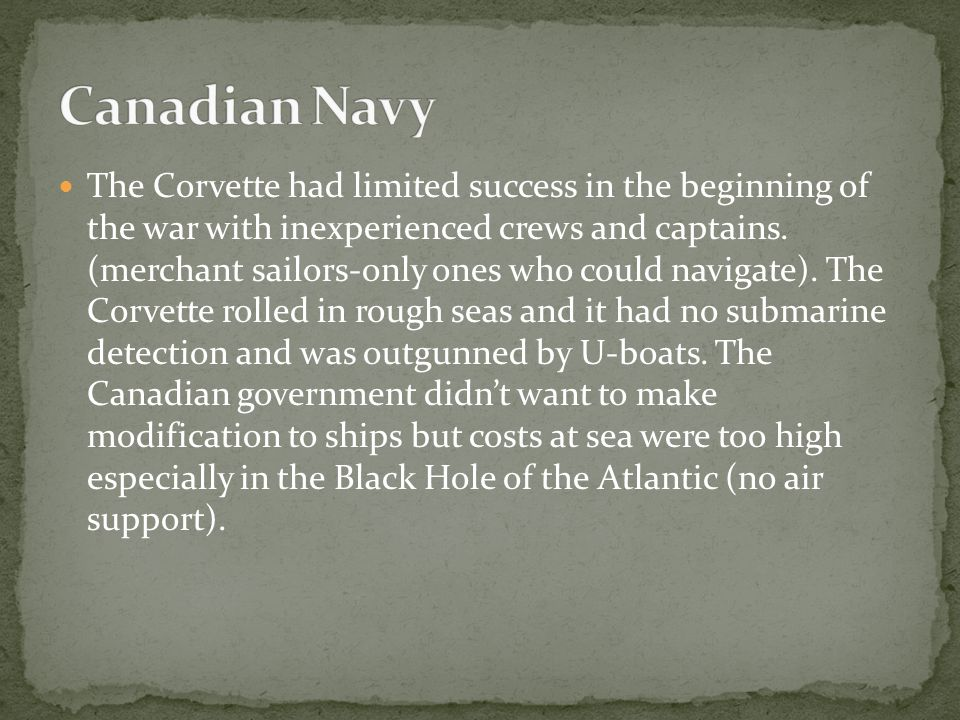 The Corvette had limited success in the beginning of the war with inexperienced crews and captains.