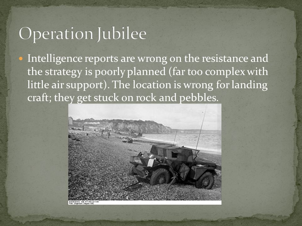 Intelligence reports are wrong on the resistance and the strategy is poorly planned (far too complex with little air support).