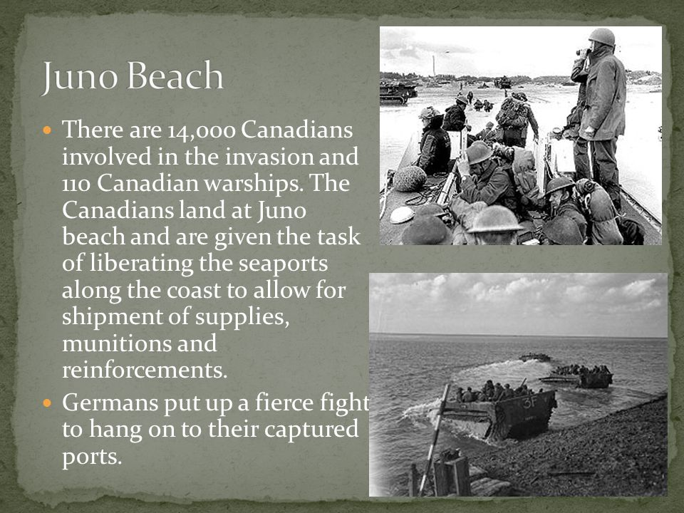 There are 14,000 Canadians involved in the invasion and 110 Canadian warships. The Canadians land at Juno beach and are given the task of liberating t