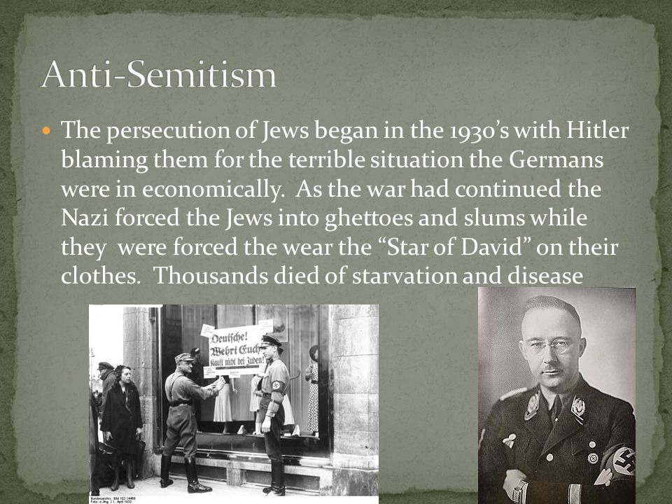 The persecution of Jews began in the 1930's with Hitler blaming them for the terrible situation the Germans were in economically. As the war had conti