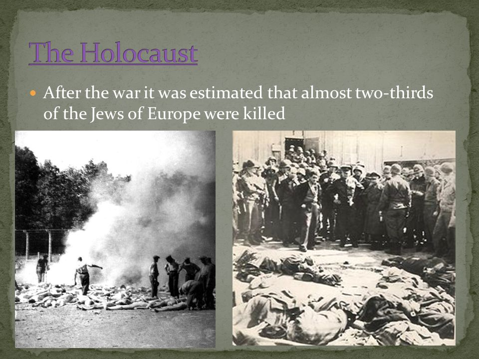 After the war it was estimated that almost two-thirds of the Jews of Europe were killed