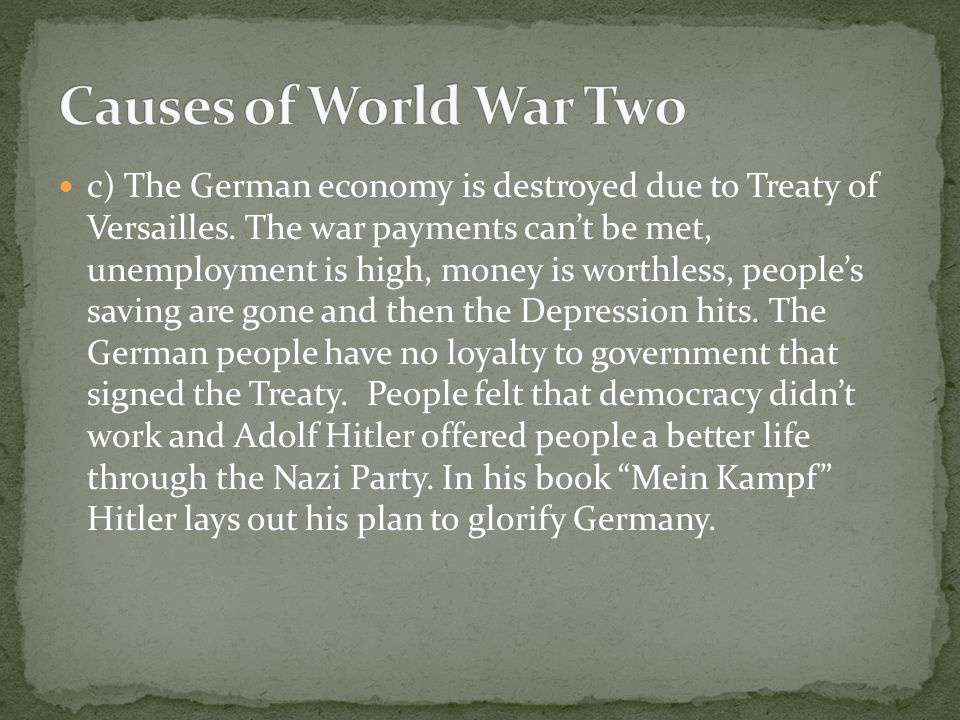 c) The German economy is destroyed due to Treaty of Versailles. The war payments can't be met, unemployment is high, money is worthless, people's savi