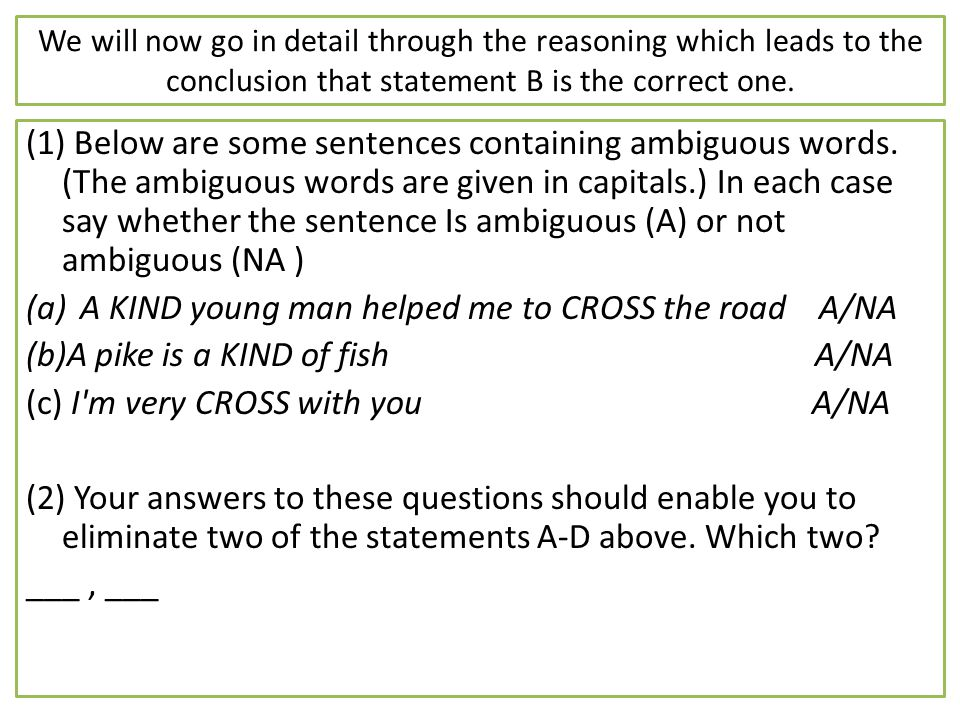 We will now go in detail through the reasoning which leads to the conclusion that statement B is the correct one. (1) Below are some sentences contain