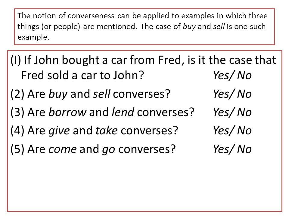The notion of converseness can be applied to examples in which three things (or people) are mentioned. The case of buy and sell is one such example. (