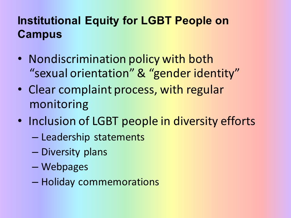 """Institutional Equity for LGBT People on Campus Nondiscrimination policy with both """"sexual orientation"""" & """"gender identity"""" Clear complaint process, wi"""
