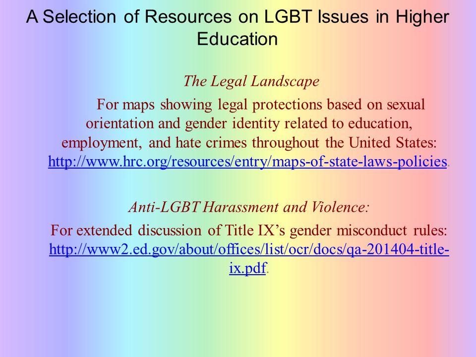 A Selection of Resources on LGBT Issues in Higher Education The Legal Landscape For maps showing legal protections based on sexual orientation and gen