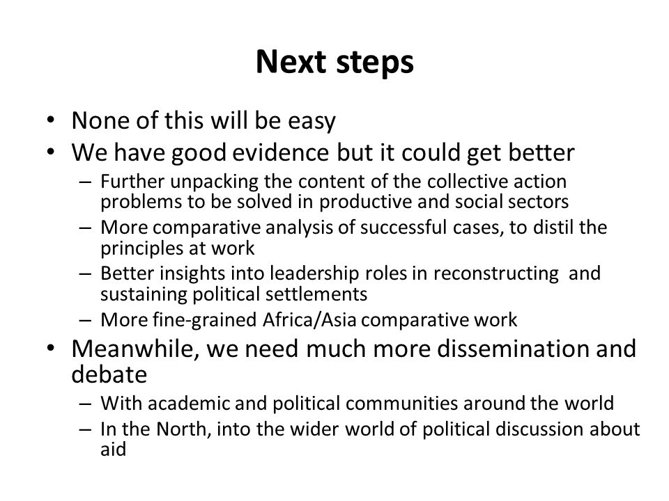 Next steps None of this will be easy We have good evidence but it could get better – Further unpacking the content of the collective action problems t