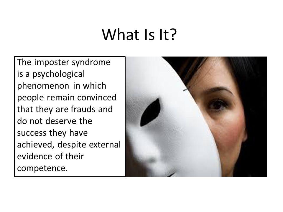 What Is It? The imposter syndrome is a psychological phenomenon in which people remain convinced that they are frauds and do not deserve the success t