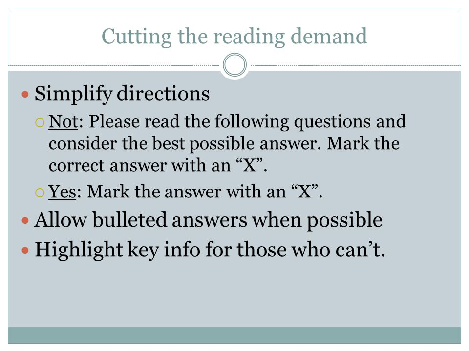 Cutting the reading demand Simplify directions  Not: Please read the following questions and consider the best possible answer.