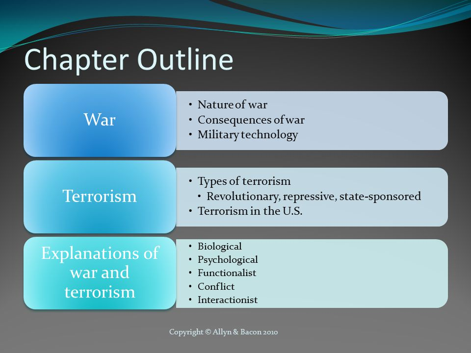 Copyright © Allyn & Bacon 2010 Chapter Outline Nature of war Consequences of war Military technology War Types of terrorism Revolutionary, repressive, state-sponsored Terrorism in the U.S.