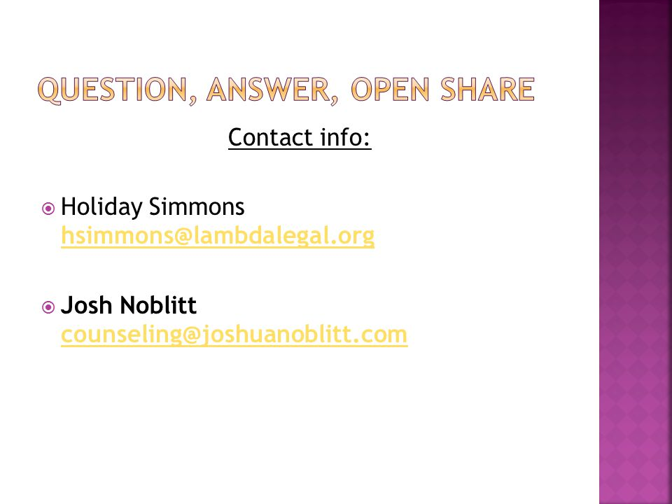 Contact info:  Holiday Simmons hsimmons@lambdalegal.org hsimmons@lambdalegal.org  Josh Noblitt counseling@joshuanoblitt.com counseling@joshuanoblitt.com