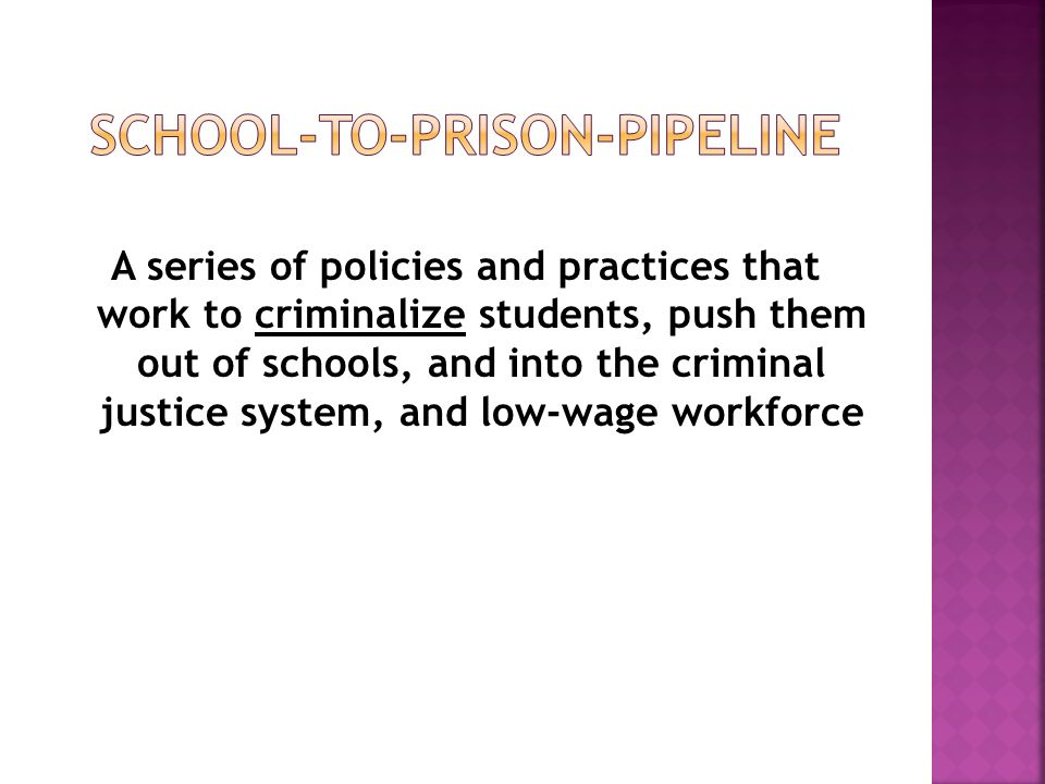 A series of policies and practices that work to criminalize students, push them out of schools, and into the criminal justice system, and low-wage wor
