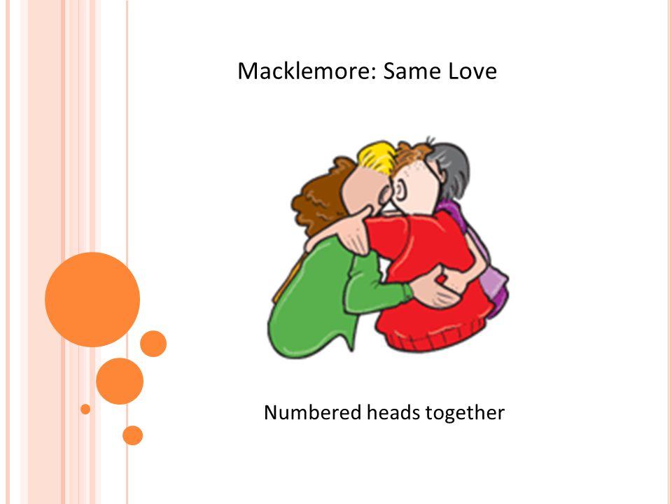 Macklemore: Same Love Numbered heads together