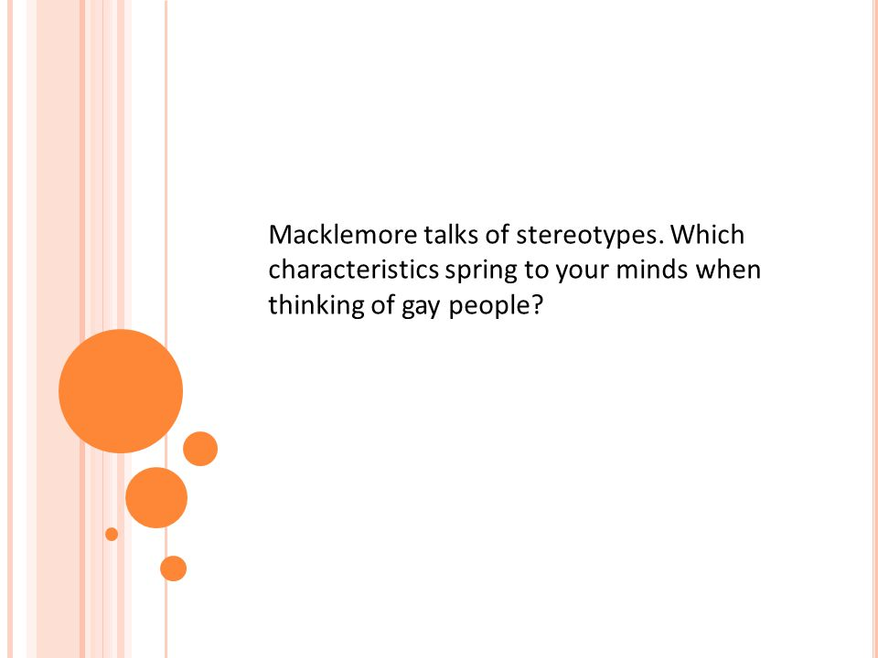 Macklemore talks of stereotypes. Which characteristics spring to your minds when thinking of gay people?
