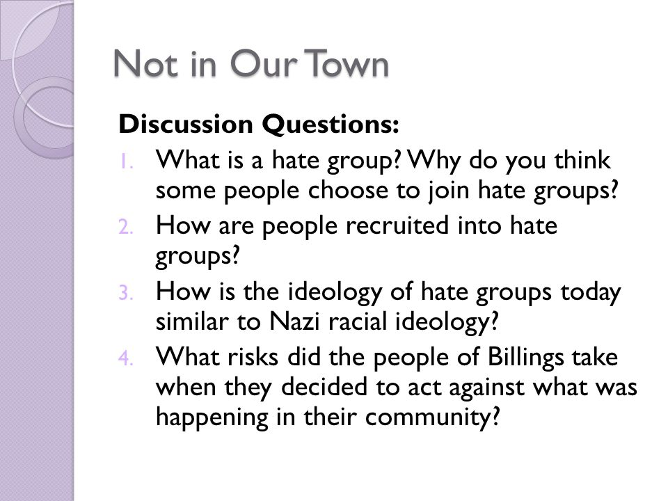 Not in Our Town Discussion Questions: 1. What is a hate group.