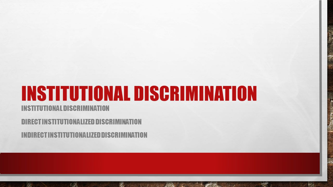 WHAT IS INSTITUTIONAL DISCRIMINATION.