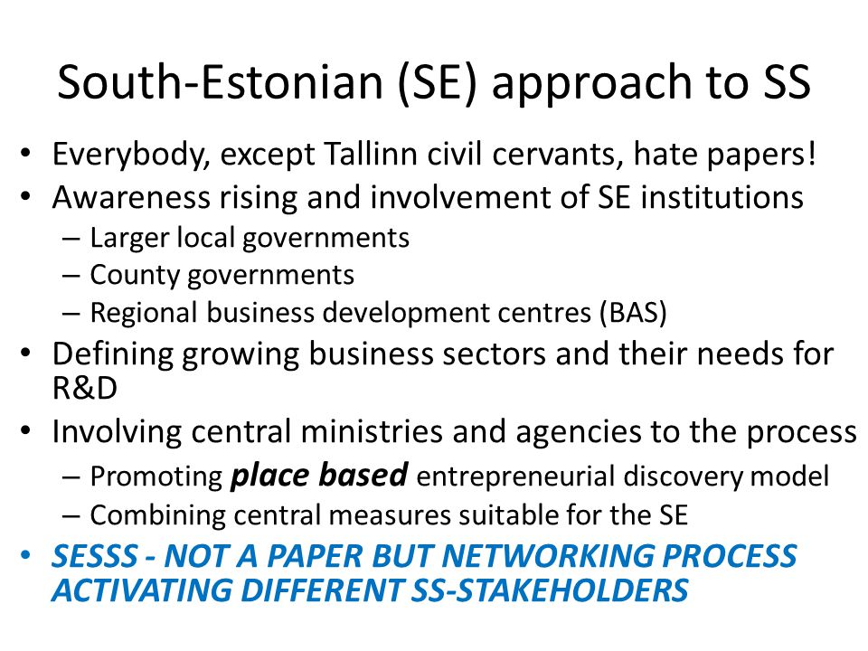 South-Estonian (SE) approach to SS Everybody, except Tallinn civil cervants, hate papers.
