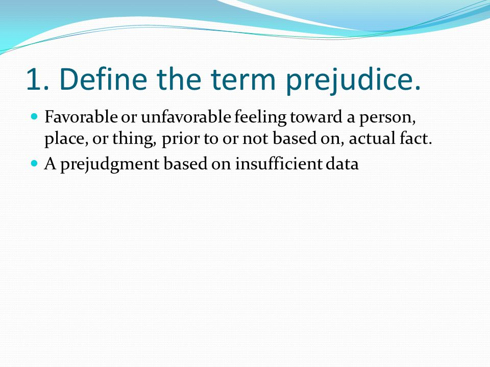 2.Give example of a positive prejudice and a neutral prejudice.