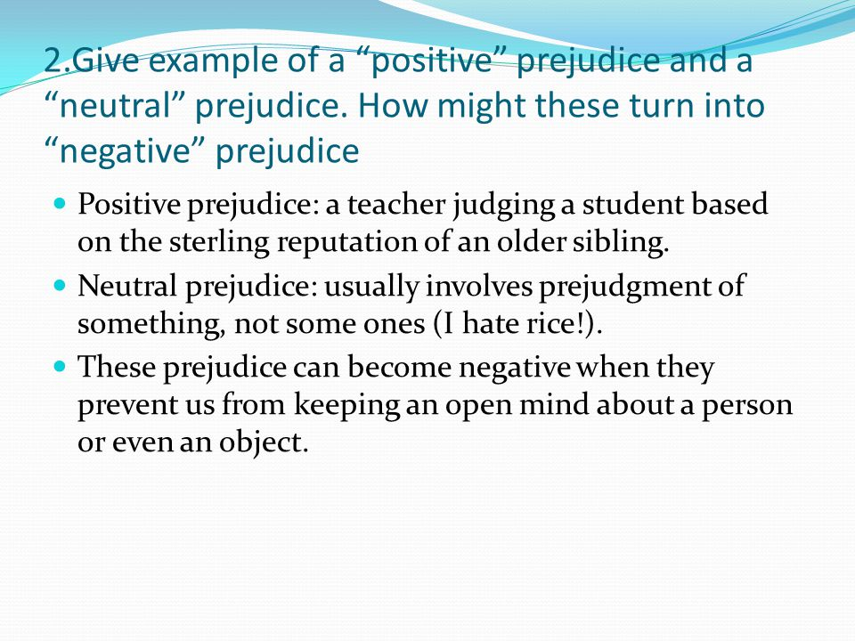 """2.Give example of a """"positive"""" prejudice and a """"neutral"""" prejudice. How might these turn into """"negative"""" prejudice Positive prejudice: a teacher judgi"""