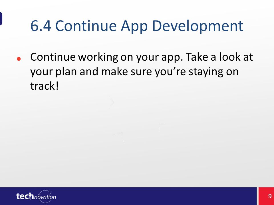 6.4 Continue App Development Continue working on your app.