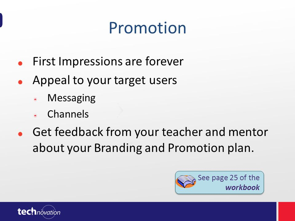 Promotion First Impressions are forever Appeal to your target users Messaging Channels Get feedback from your teacher and mentor about your Branding a