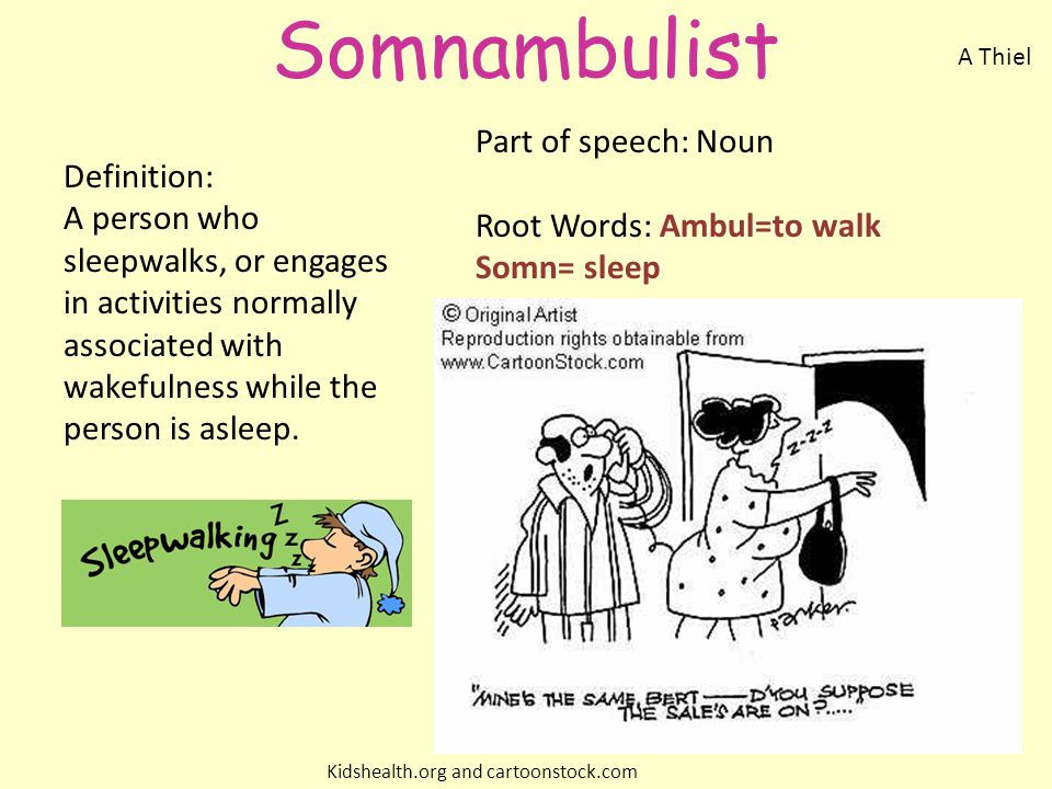 Somnambulist Definition: A person who sleepwalks, or engages in activities normally associated with wakefulness while the person is asleep. Part of sp