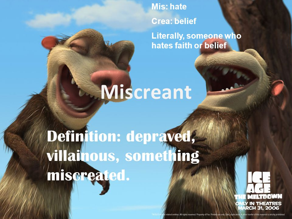 Miscreant Definition: depraved, villainous, something miscreated. Mis: hate Crea: belief Literally, someone who hates faith or belief