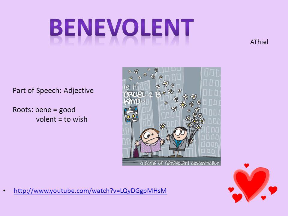 http://www.youtube.com/watch?v=LQyDGgpMHsM Part of Speech: Adjective Roots: bene = good volent = to wish AThiel