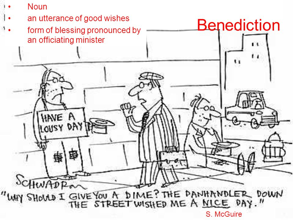 Benediction Noun an utterance of good wishes form of blessing pronounced by an officiating minister S. McGuire
