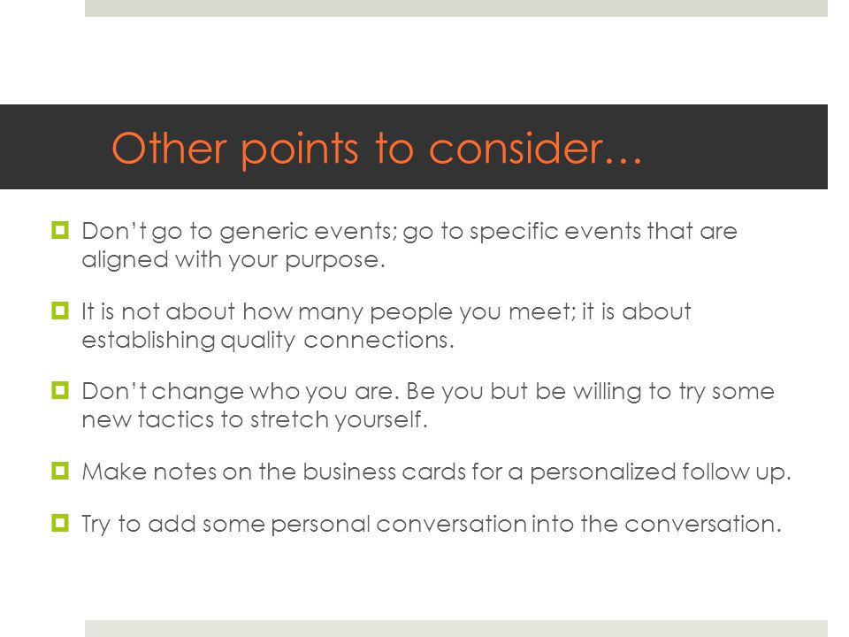 Other points to consider…  Don't go to generic events; go to specific events that are aligned with your purpose.