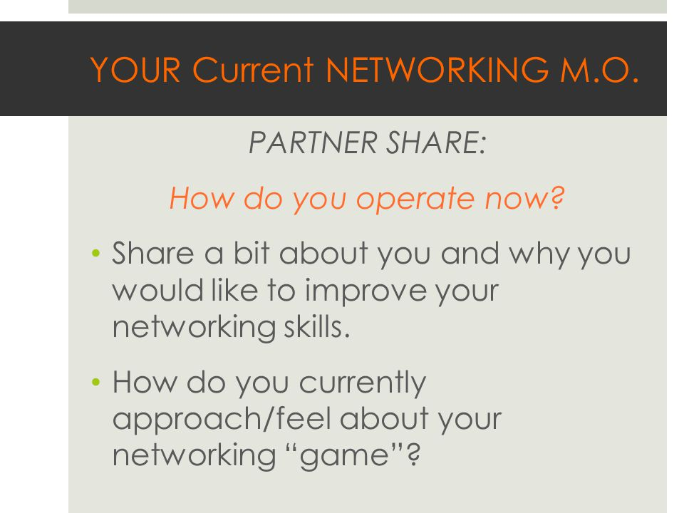 YOUR Current NETWORKING M.O. PARTNER SHARE: How do you operate now.