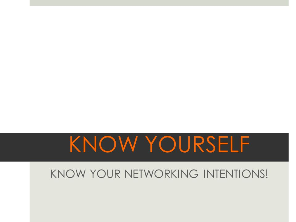 KNOW YOURSELF KNOW YOUR NETWORKING INTENTIONS!