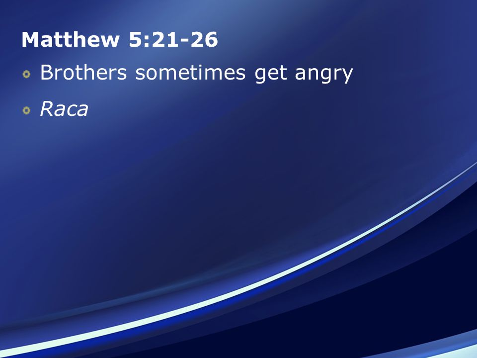 Matthew 5:21-26 Brothers sometimes get angry Raca