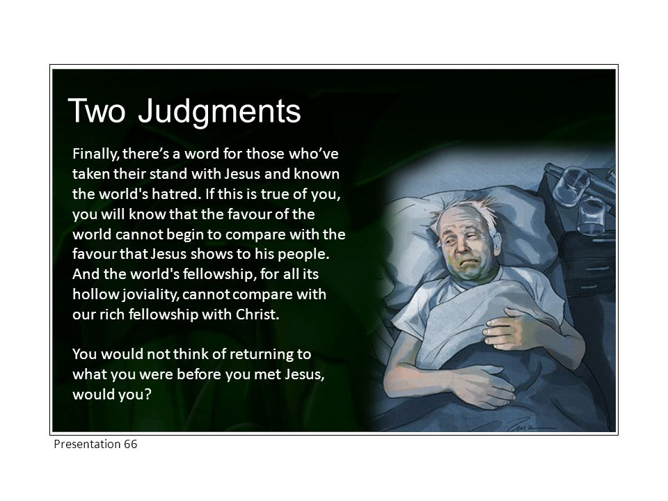 Two Judgments Finally, there's a word for those who've taken their stand with Jesus and known the world s hatred.