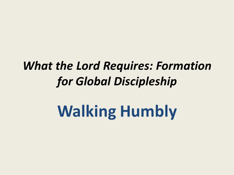 What the Lord Requires: Formation for Global Discipleship Walking Humbly