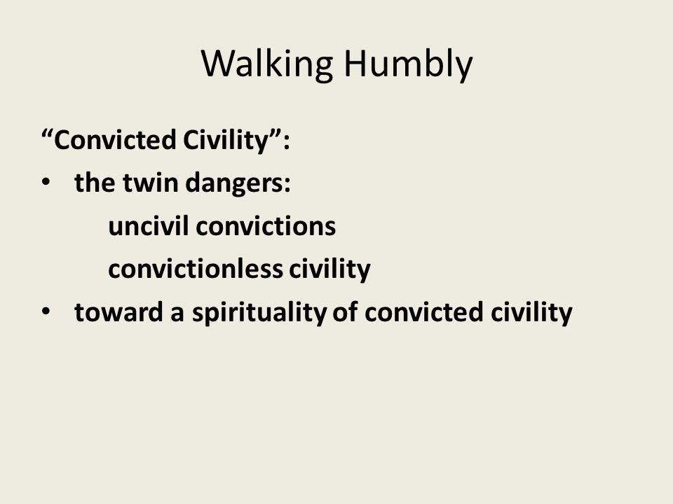 Convicted Civility : the twin dangers: uncivil convictions convictionless civility toward a spirituality of convicted civility