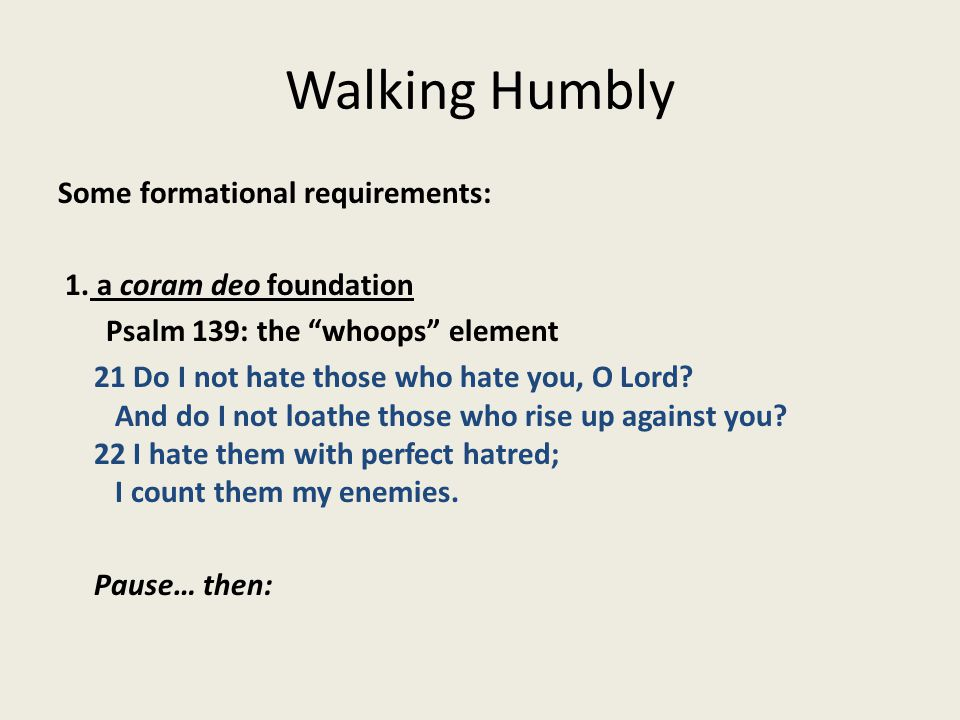 Walking Humbly Some formational requirements: 1.