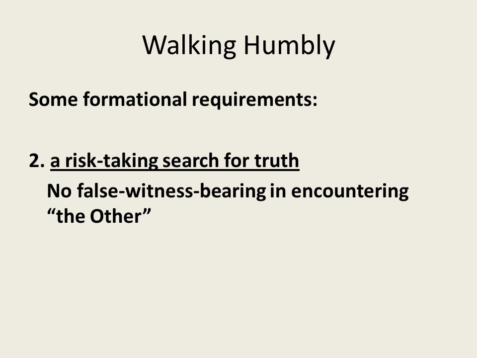 Walking Humbly Some formational requirements: 2.