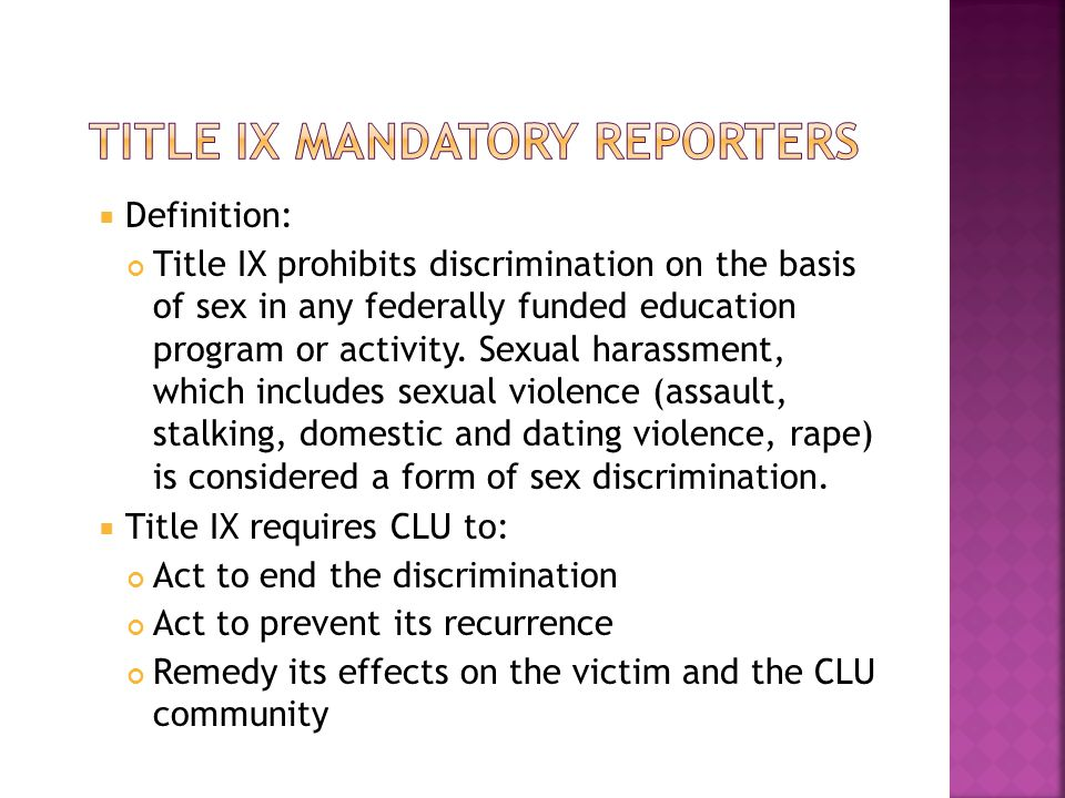  Definition: Title IX prohibits discrimination on the basis of sex in any federally funded education program or activity. Sexual harassment, which in