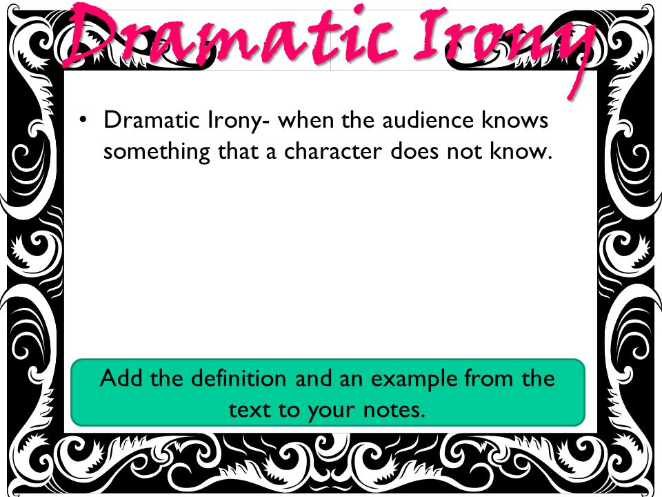 Dramatic Irony Dramatic Irony- when the audience knows something that a character does not know.