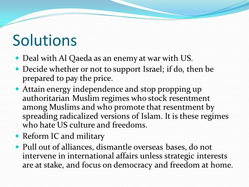 Solutions Deal with Al Qaeda as an enemy at war with US.