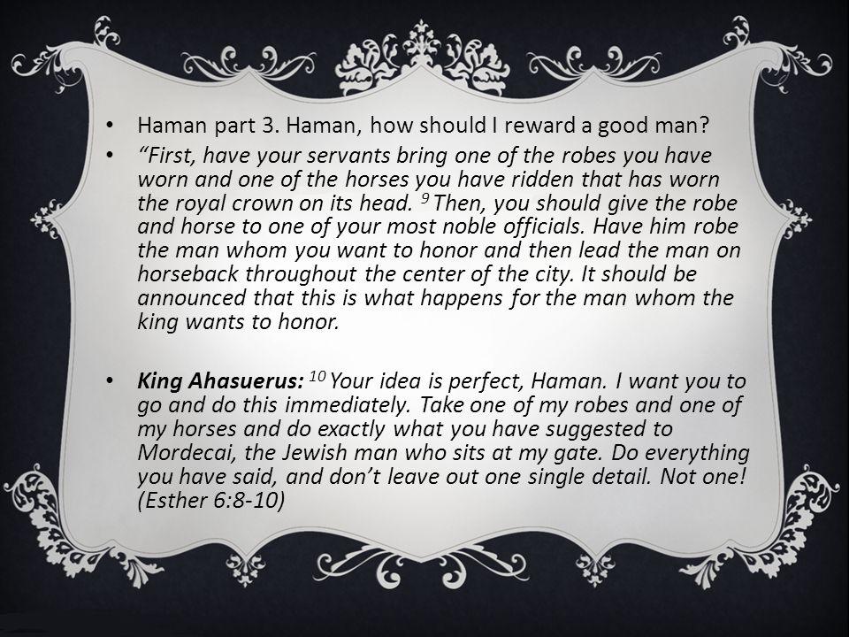 Haman part 3. Haman, how should I reward a good man.