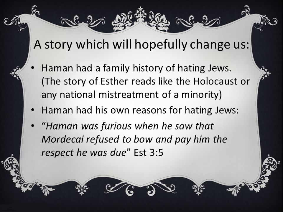 A story which will hopefully change us: Haman had a family history of hating Jews.