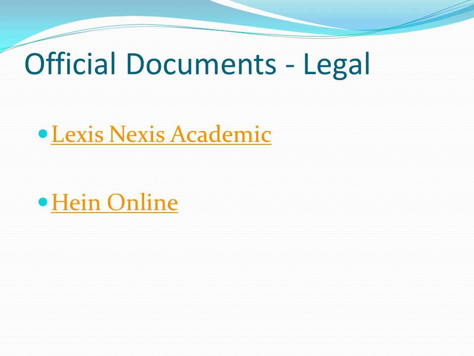 Official Documents - Legal Lexis Nexis Academic Hein Online